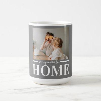 Modern Photo Grey It's good To Be Home Quote Gift Coffee Mug