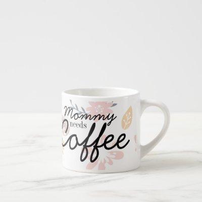 Mommy needs Coffee - Floral Coffee Mug