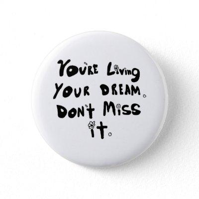 Mug: You're living your dream. Don't miss it Button