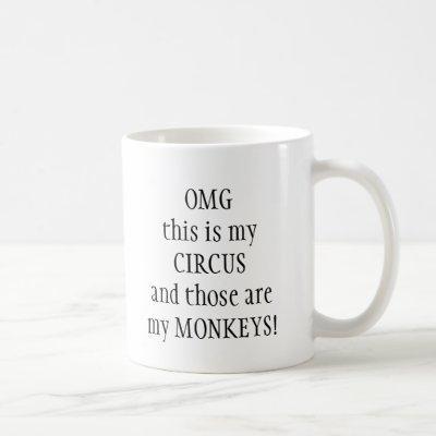 My circus My Monkeys Fun Quote Coffee Mug