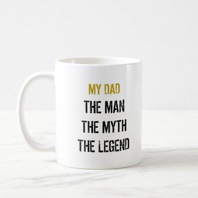 MY DAD THE MAN THE MYTH THE LEGEND COFFEE MUG