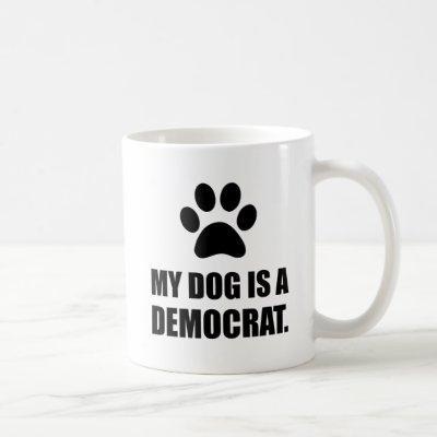 My Dog Is A Democrat Funny Political Coffee Mug