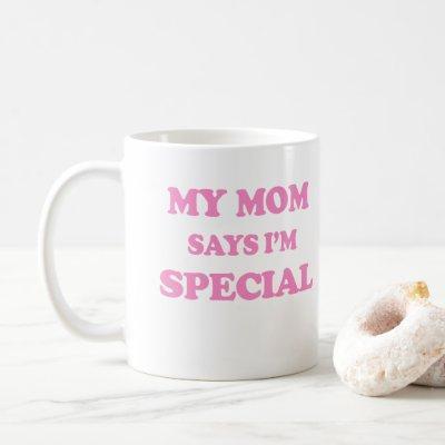My Mom Says I'm Special Pink Print Coffee Mug