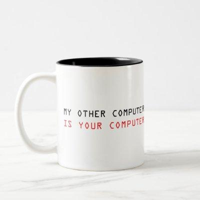 My Other Computer is Your Computer Two-Tone Coffee Mug