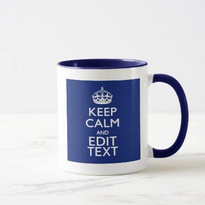 Navy Blue Keep Calm And Have Your Text Mug