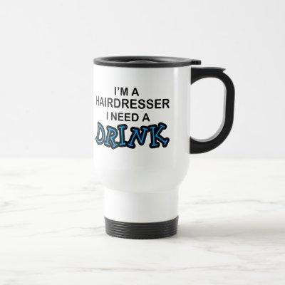 Need a Drink - Hairdresser Travel Mug
