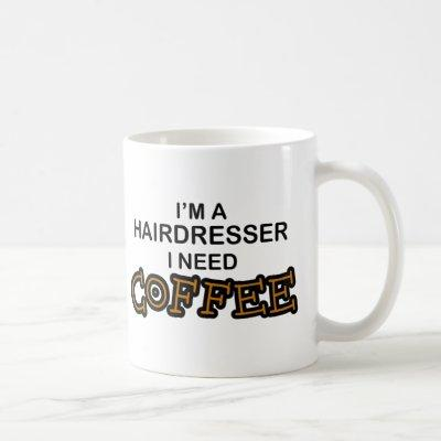 Need Coffee - Hairdresser Coffee Mug