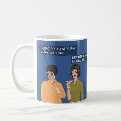 Neither is your mustache... coffee mug