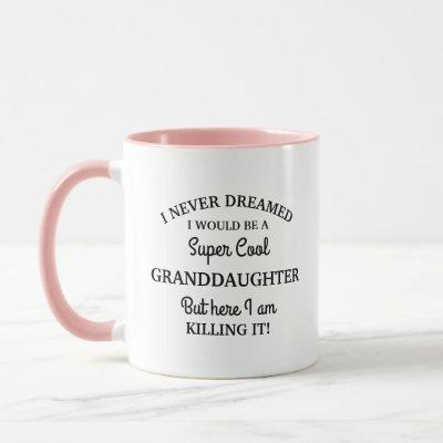 Never dreamed I would be a Super Cool Granddaughte Mug