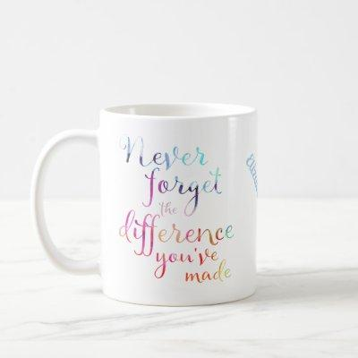 Never Forget The Difference You've Made Coffee Mug