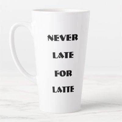 Never Late For Latte Mug