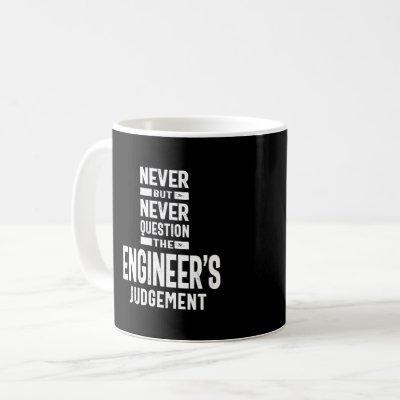 Never Question The Engineer's Judgement Coffee Mug