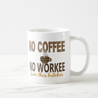 No Coffee No Workee Butcher Coffee Mug