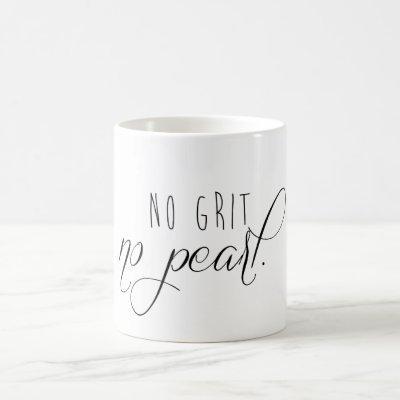 No Grit No Pearl Mug