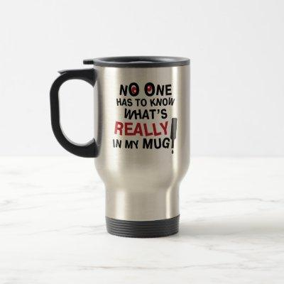 No One Has to Know What's Really in my Mug