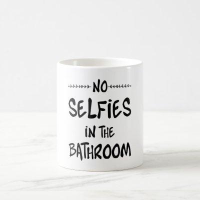 No Selfies In The Bathroom Coffee Mug