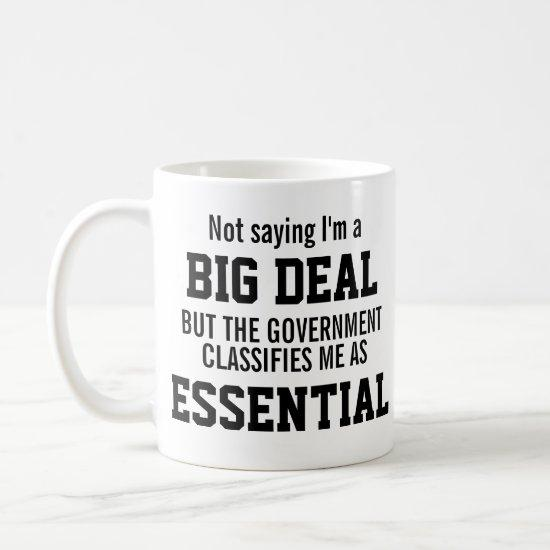 Not Big Deal Government Classifies Me Essential Coffee Mug