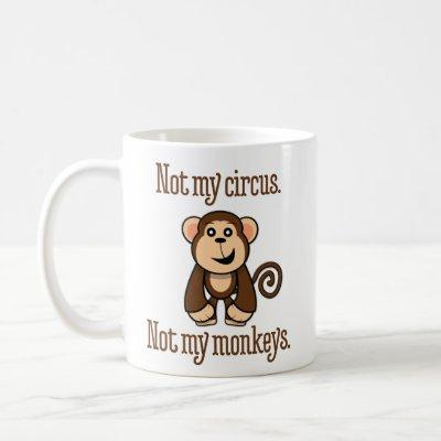 """Not My Circus. Not My Monkeys."" Coffee Mug"