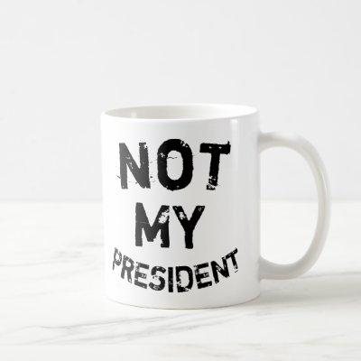 Not My President Coffee Mug