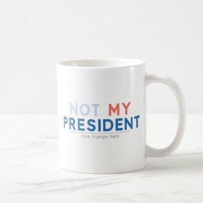 Not my President Coffee Mug