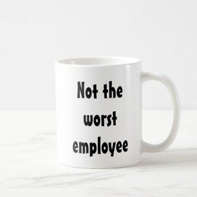 Not the Worst Employee Funny Gift Office Coffee Mug