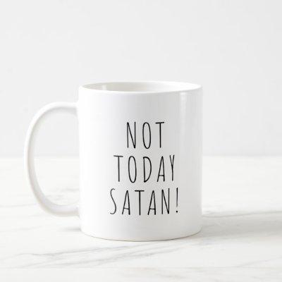 Not Today Satan ! Funny Coffee Tea Mug