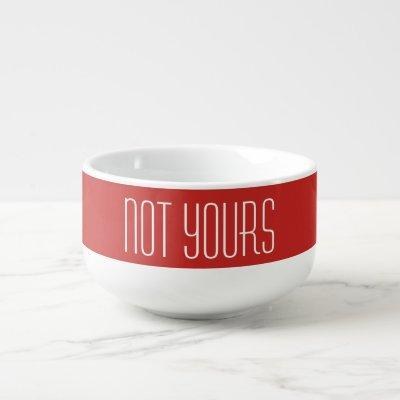Not Yours | Large Coffee Cup/Latte Mug/Soup Bowl