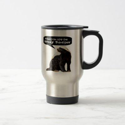 Nothing Can Stop the Honey Badger! (He speaks) Travel Mug