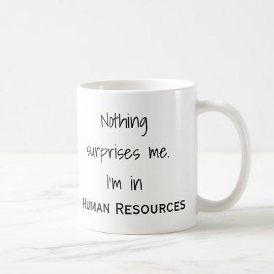 Nothing Surprises Me I'm In HR Human Resources Coffee Mug