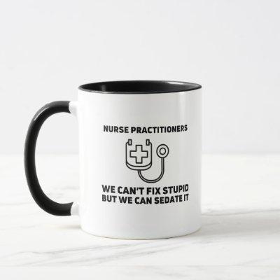 Nurse practitioners sedate stupid mug