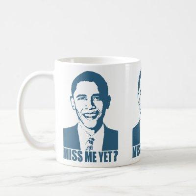Obama Miss Me Yet? Coffee Mug