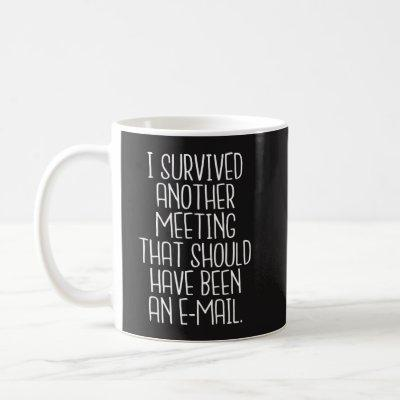Office Funny Mug - I survived another meeting