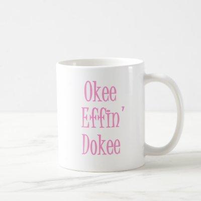 Okee Effin Dokee Funny Sarcastic Womens Humor Coffee Mug