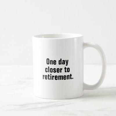 One Day Closer to Retirement Coffee Mug