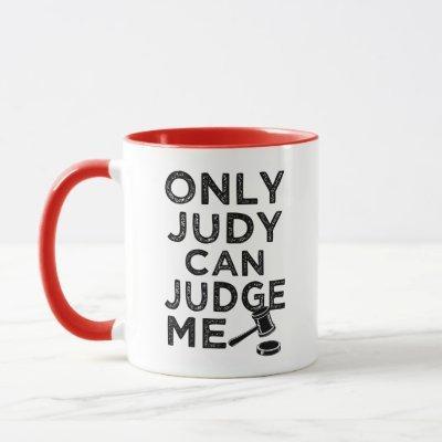 Only Judy Can Judge Me funny coffee mug