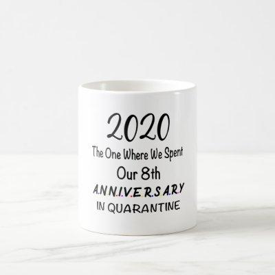 Our 8th Anniversary Quarantined 2020 Gift Coffee Mug
