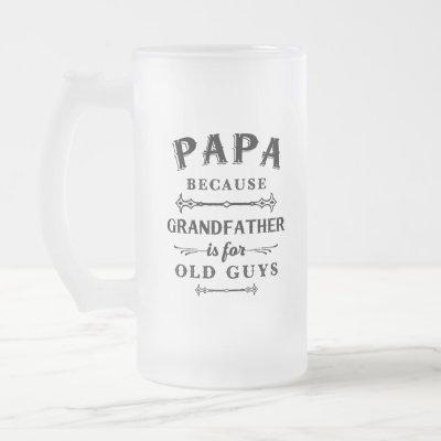Papa | Funny Grandfather Is For Old Guys Frosted Glass Beer Mug