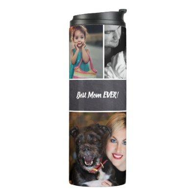 """Personalized, """"Best Mom Ever"""", Collage of Photos Thermal Tumbler"""