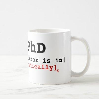 PhD, The Doctor is in!, [Theoretically] , © Coffee Mug