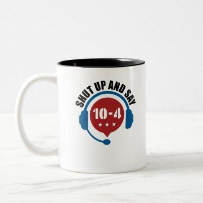 Police Emergency Dispatch Shut Up and Say 10-4 Two-Tone Coffee Mug
