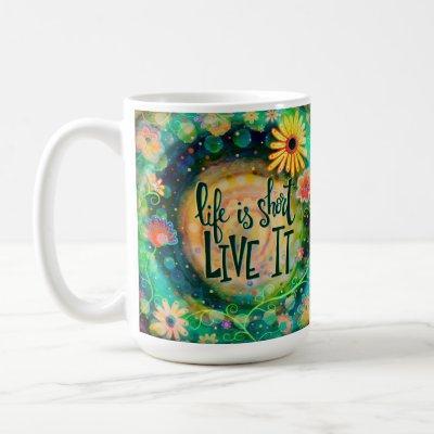 Pretty 'Life is Short' Inspirational Coffee Mug