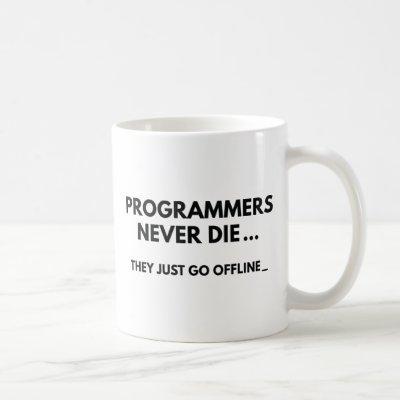 Programmers Never Die Coffee Mug