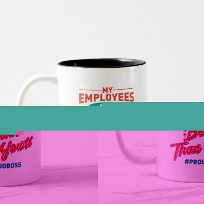 Proud Boss: My Employees Are Better Than Yours Two-Tone Coffee Mug
