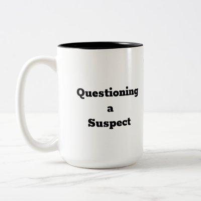 Questioning a Suspect - Humorous Coffee Mug