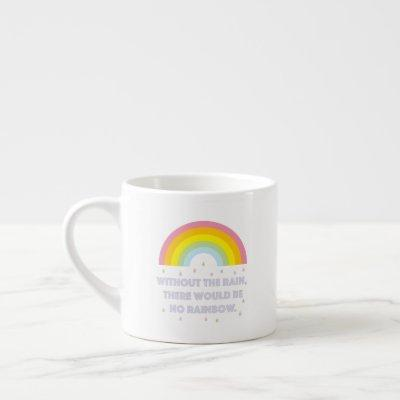 Rainbow Inspirational and Motivational Quote Espresso Cup