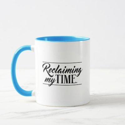 """Reclaiming my time"" Political Mug"