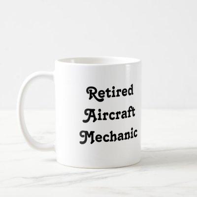 Retired Aircraft Mechanic Coffee Mug
