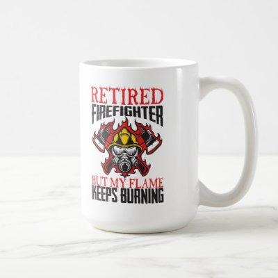 Retired Firefighter-My Flame keeps Burning Coffee Mug