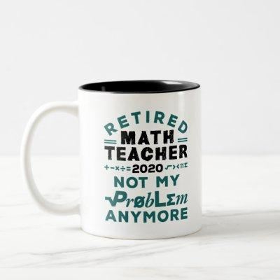 Retired Math Teacher 2020 Not My Problem Anymore Two-Tone Coffee Mug