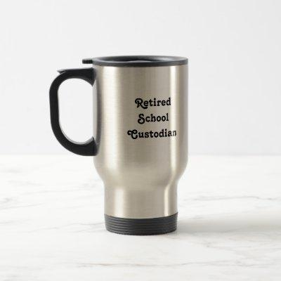 Retired School  Custodian Travel Mug